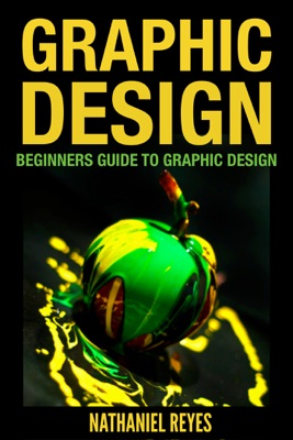 Graphic Design : Beginners Guide to Graphic Design