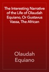 The Interesting Narrative Of The Life Of Olaudah Equiano Or Gustavus Vassa The African