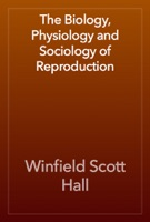 The Biology, Physiology and Sociology of Reproduction