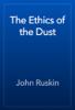 John Ruskin - The Ethics of the Dust artwork