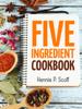 Hannie P. Scott - Five Ingredient Cookbook  arte
