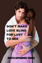 Don't Make Love Blind For Lust To See