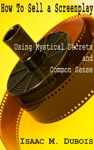 How To Sell A Screenplay Using Mystical Secrets And Common Sense