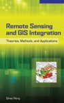 Remote Sensing And GIS Integration Theories Methods And Applications  Theory Methods And Applications