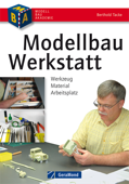 Modellbau-Werkstatt: Werkzeug, Material, Arbeitsplatz