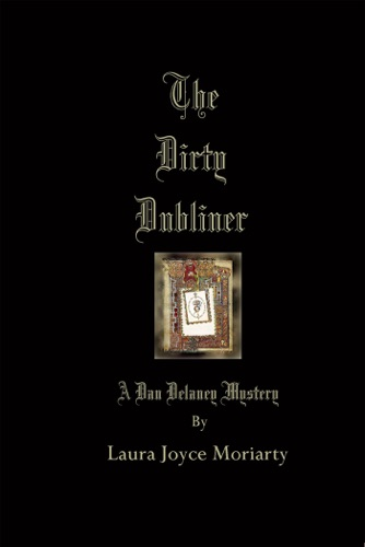 Laura Joyce Moriarty - The Dirty Dubliner: A Dan Delaney Mystery