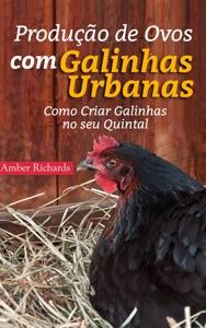 Produção de Ovos com Galinhas Urbanas.  Como Criar Galinhas no seu Quintal Book Cover