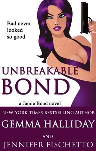 Gemma Halliday & Jennifer Fischetto - Unbreakable Bond (Jamie Bond Mysteries #1)