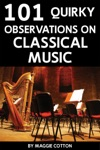 101 Quirky Observations On Classical Music