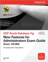 OCP Oracle Database 11g New Features For Administrators Exam Guide Exam 1Z0-050