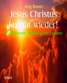 Jesus Christus kommt wieder!