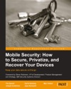 Mobile Security How To Secure Privatize And Recover Your Devices