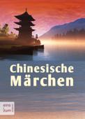 Chinesische Märchen - Die schönsten Geschichten aus China - Drachen, Zauberer, Elfen, Konfuzius, Laotse und Tiger