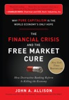 The Financial Crisis And The Free Market Cure  Why Pure Capitalism Is The World Economys Only Hope