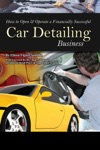 How To Open  Operate A Financially Successful Car Detailing Business