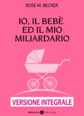 Io, il bebè ed il mio miliardario – Versione integrale Book Cover