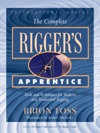 The Complete Riggers Apprentice Tools And Techniques For Modern And Traditional Rigging