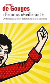 Femme, réveille-toi ! Déclaration des droits de la femme et de la citoyenne et autres écrits