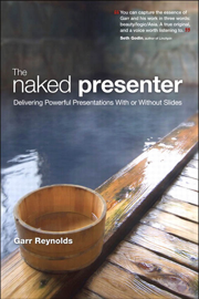 Naked Presenter, The: Delivering Powerful...