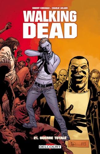 Robert Kirkman, Charlie Adlard & Stefano Gaudiano - Walking Dead T21