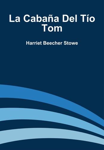 Harriet Beecher Stowe - La cabaña del tío Tom