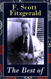 THE BEST OF F. SCOTT FITZGERALD: THE GREAT GATSBY + TENDER IS THE NIGHT + THIS SIDE OF PARADISE + THE BEAUTIFUL AND DAMNED + THE 13 MOST NOTABLE SHORT STORIES: BERNICE BOBS HER HAIR + THE CURIOUS CASE OF BENJAMIN BUTTON + THE DIAMOND AS BIG AS THE RITZ +