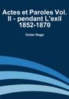 Actes Et Paroles Vol II - Pendant Lexil 1852-1870