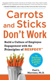 Carrots And Sticks Don T Work Build A Culture Of Employee Engagement With The Principles Of Respect