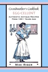 Grandmothers Cookbook Egg-cellent Authentic Antique Recipes From 100 Years Ago