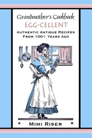 Grandmother S Cookbook Egg Cellent Authentic Antique Recipes From 100 Years Ago