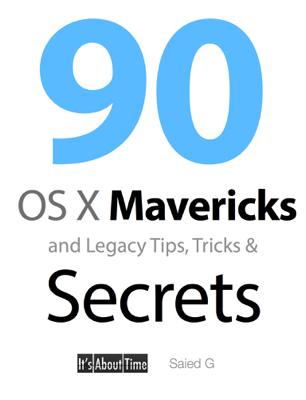 90 OS X Mavericks and Legacy Tips, Tricks & Secrets - Saied G book