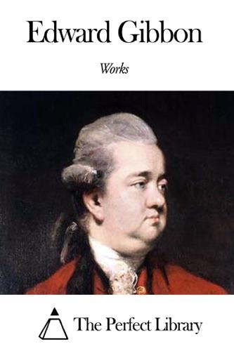 Edward Gibbon - Works of Edward Gibbon