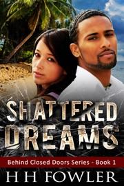 Shattered Dreams Behind Closed Doors Book 1