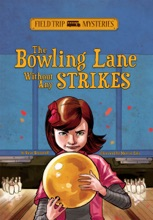 Field Trip Mysteries: The Bowling Lane Without Any Strikes