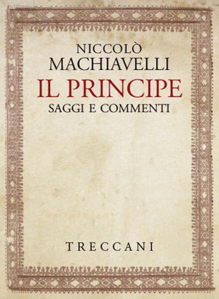 Il Principe di Niccolò Machiavelli. Saggi e commenti di Paola Cosentino, Renzo Iacobucci, Giorgio Inglese, Adriano Prosperi & Gennaro Sasso
