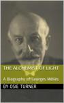 The Alchemist of Light: A Biography of Georges Méliès