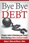 Bye Bye Debt A Couples Guide To Eliminating Your Familys Debt And Charting A Path To Financial Freedom