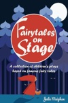 Fairytales On Stage A Collection Of Childrens Plays Based On Famous Fairy Tales