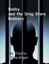 Bobby And The Drug Store Robbery