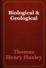 Thomas Henry Huxley - Biological & Geological artwork