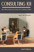 Consulting 101: 101 Tips for Success in Consulting - 2nd Edition