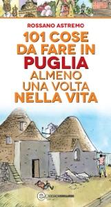 101 cose da fare in Puglia almeno una volta nella vita da Rossano Astremo