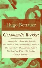 Gesammelte Werke: Hemmungslos + Bobbie oder die Liebe eines Knaben + Der Frauenmörder (3 Krimis) + Das blaue Mal + Die Stadt ohne Juden + Der Kampf um Wien + Die freudlose Gasse (4 Romane)