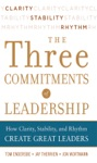 Three Commitments Of Leadership  How Clarity Stability And Rhythm Create Great Leaders