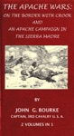 The Apache Wars On The Border With Crook And An Apache Campaign In The Sierra Madre 2 Volumes In 1