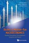 Studies In Medium-run Macroeconomics Growth Fluctuations Unemployment Inequality And Policies