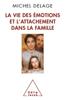 La vie des émotions et l'attachement dans la famille - Michel Delage