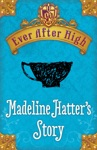 Ever After High Madeline Hatters Story