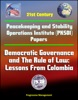 21st Century Peacekeeping and Stability Operations Institute (PKSOI) Papers - Democratic Governance and The Rule of Law: Lessons From Colombia