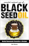 Essential Natural Uses OfBLACK SEED OIL Herbal Homemade Remedies And Recipes 4